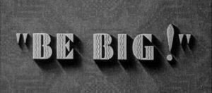 Be Big